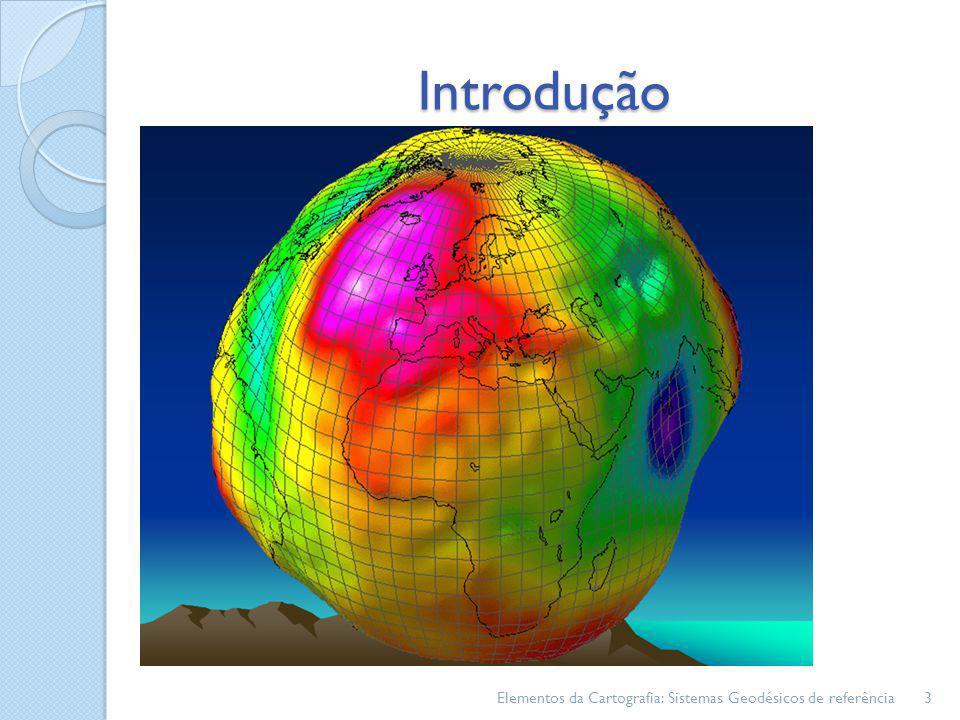 Introdução A forma da terra; Sistema geodésicos de referência; Implicações para o cotidiano. Elementos da Cartografia: Sistemas Geodésicos de referênc