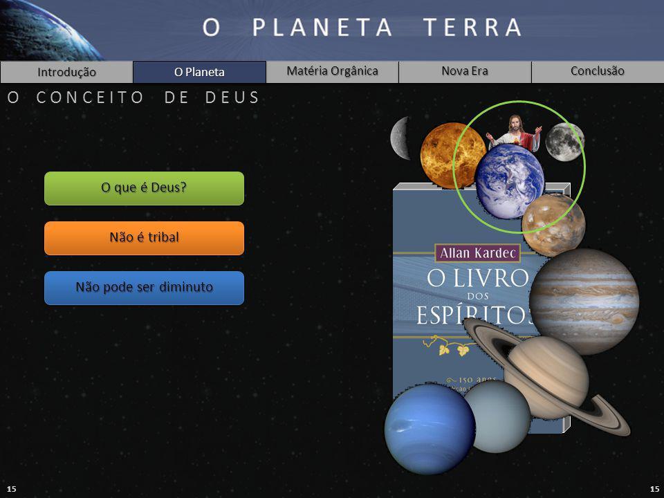 15 Introdução O Planeta Matéria Orgânica Nova Era Conclusão O C O N C E I T O D E D E U S O Planeta O que é Deus.