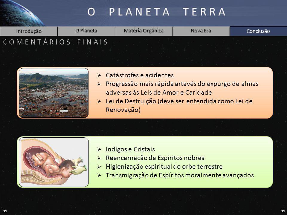 31 Introdução O Planeta Matéria Orgânica Nova Era Conclusão C O M E N T Á R I O S F I N A I S  Catástrofes e acidentes  Progressão mais rápida artav