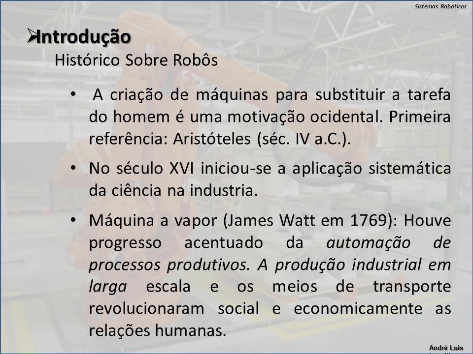 Sistemas Robóticos André Luis Lapolli A criação de máquinas para substituir a tarefa do homem é uma motivação ocidental. Primeira referência: Aristóte