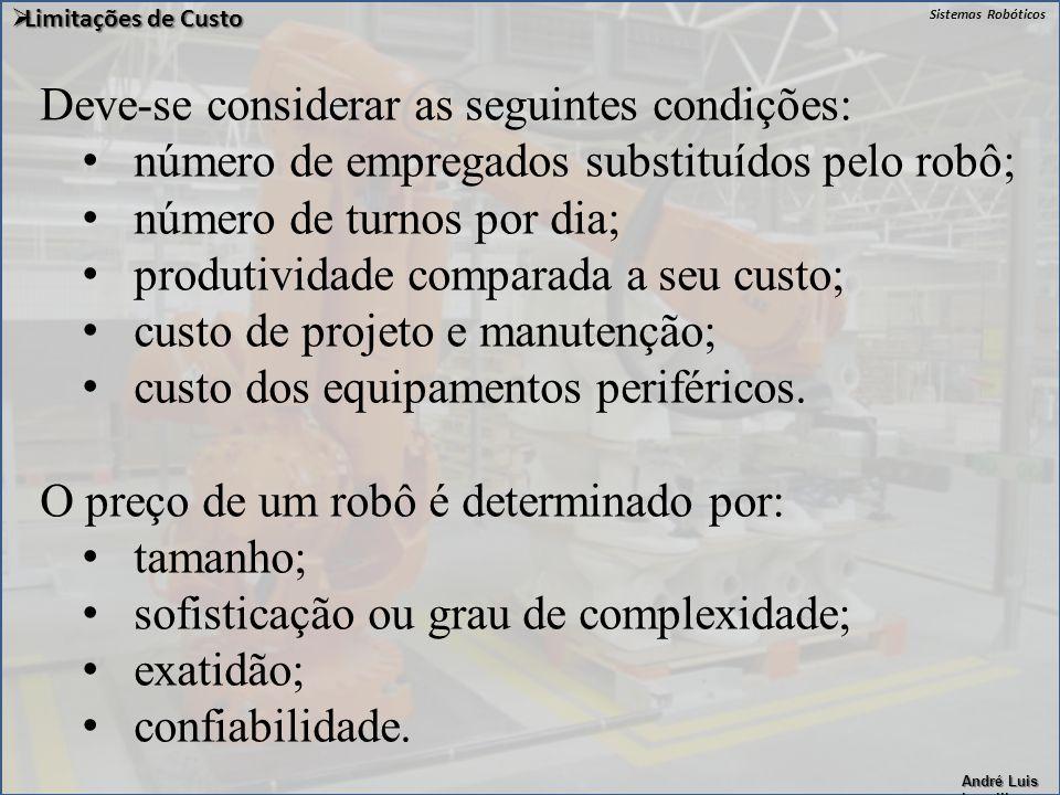 Sistemas Robóticos André Luis Lapolli Deve-se considerar as seguintes condições: número de empregados substituídos pelo robô; número de turnos por dia