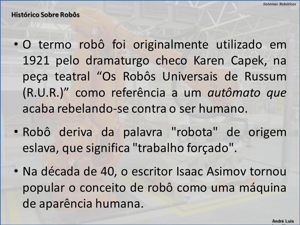 """Sistemas Robóticos André Luis Lapolli O termo robô foi originalmente utilizado em 1921 pelo dramaturgo checo Karen Capek, na peça teatral """"Os Robôs Un"""