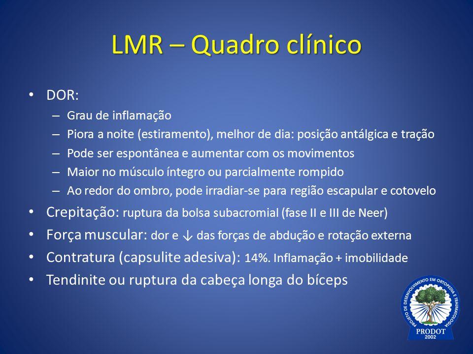 LMR – Quadro clínico DOR: – Grau de inflamação – Piora a noite (estiramento), melhor de dia: posição antálgica e tração – Pode ser espontânea e aument