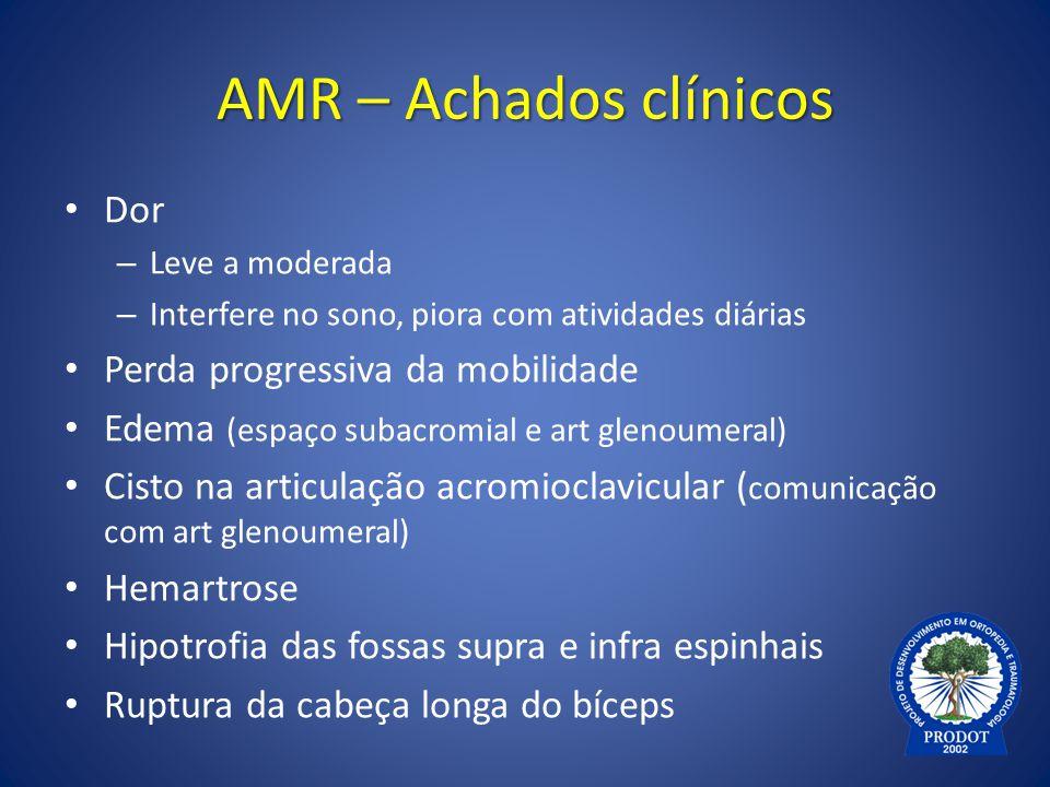 AMR – Achados clínicos Dor – Leve a moderada – Interfere no sono, piora com atividades diárias Perda progressiva da mobilidade Edema (espaço subacromi