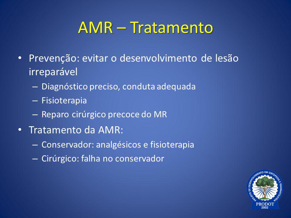 AMR – Tratamento Prevenção: evitar o desenvolvimento de lesão irreparável – Diagnóstico preciso, conduta adequada – Fisioterapia – Reparo cirúrgico pr