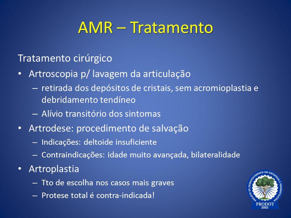 AMR – Tratamento Tratamento cirúrgico Artroscopia p/ lavagem da articulação – retirada dos depósitos de cristais, sem acromioplastia e debridamento te