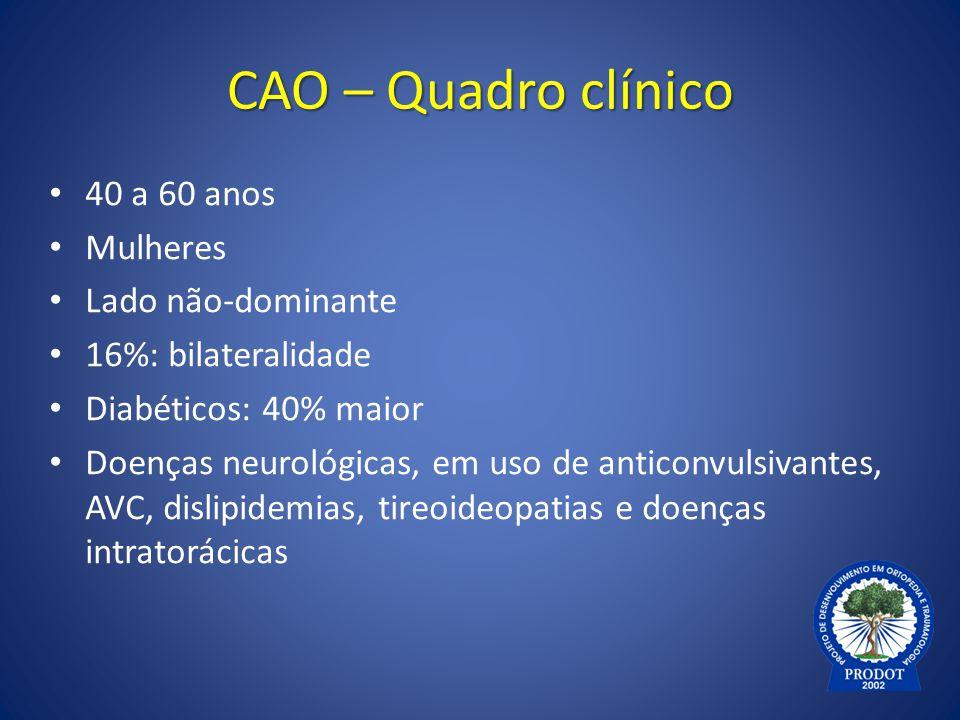CAO – Quadro clínico 40 a 60 anos Mulheres Lado não-dominante 16%: bilateralidade Diabéticos: 40% maior Doenças neurológicas, em uso de anticonvulsiva