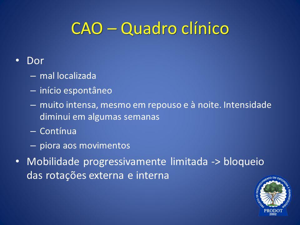 CAO – Quadro clínico Dor – mal localizada – início espontâneo – muito intensa, mesmo em repouso e à noite. Intensidade diminui em algumas semanas – Co