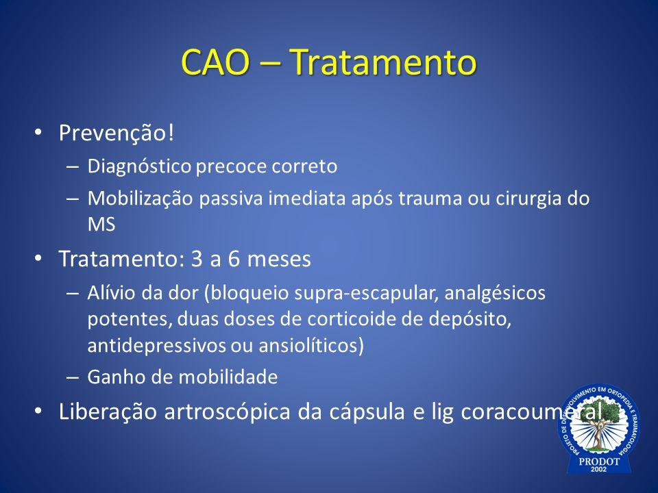 CAO – Tratamento Prevenção! – Diagnóstico precoce correto – Mobilização passiva imediata após trauma ou cirurgia do MS Tratamento: 3 a 6 meses – Alívi