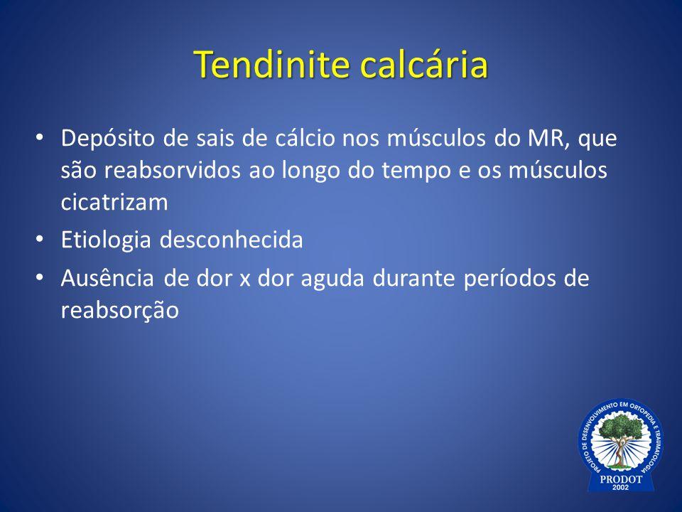 Tendinite calcária Depósito de sais de cálcio nos músculos do MR, que são reabsorvidos ao longo do tempo e os músculos cicatrizam Etiologia desconheci