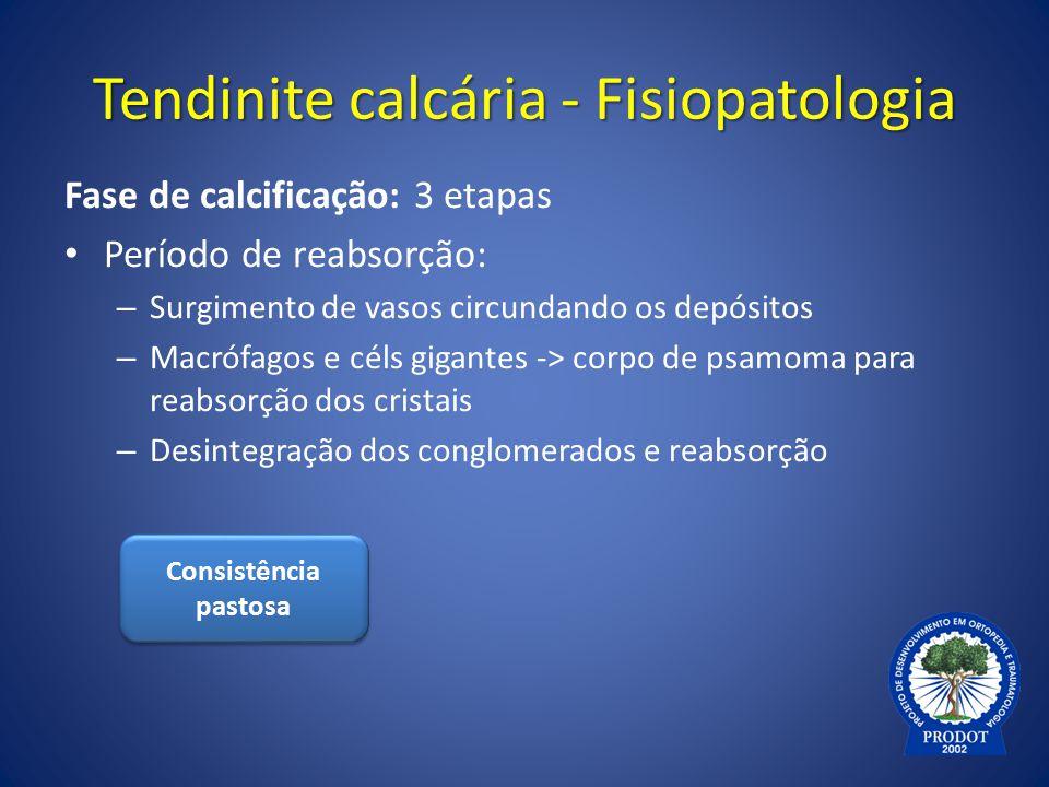 Tendinite calcária - Fisiopatologia Fase de calcificação: 3 etapas Período de reabsorção: – Surgimento de vasos circundando os depósitos – Macrófagos