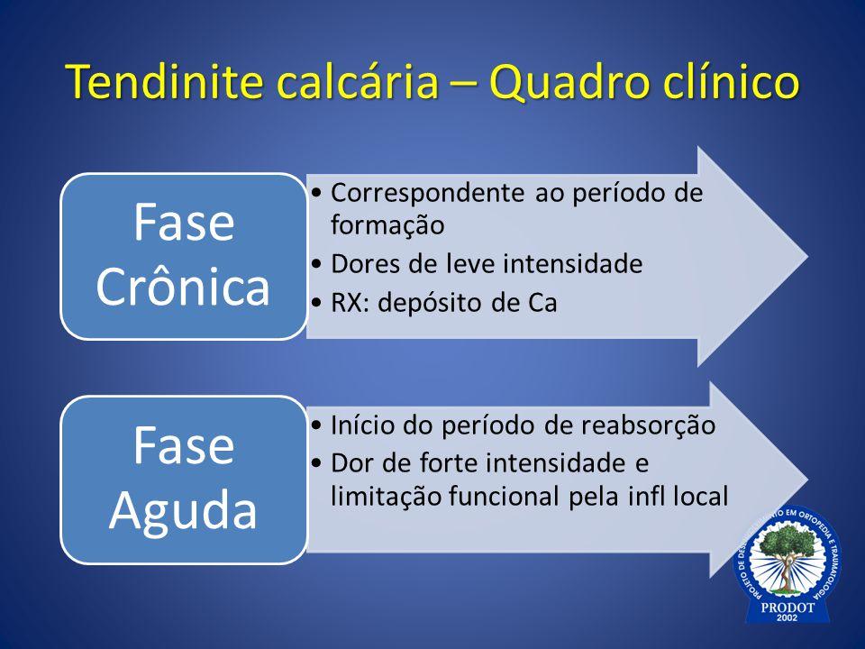 Tendinite calcária – Quadro clínico Correspondente ao período de formação Dores de leve intensidade RX: depósito de Ca Fase Crônica Início do período