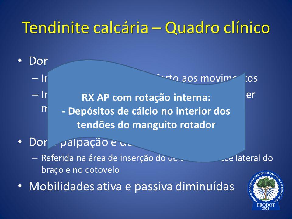 Tendinite calcária – Quadro clínico Dor – Inexistente. Leve, desconforto aos movimentos – Intensa, pulsátil, excruciante, impede qualquer movimento Do