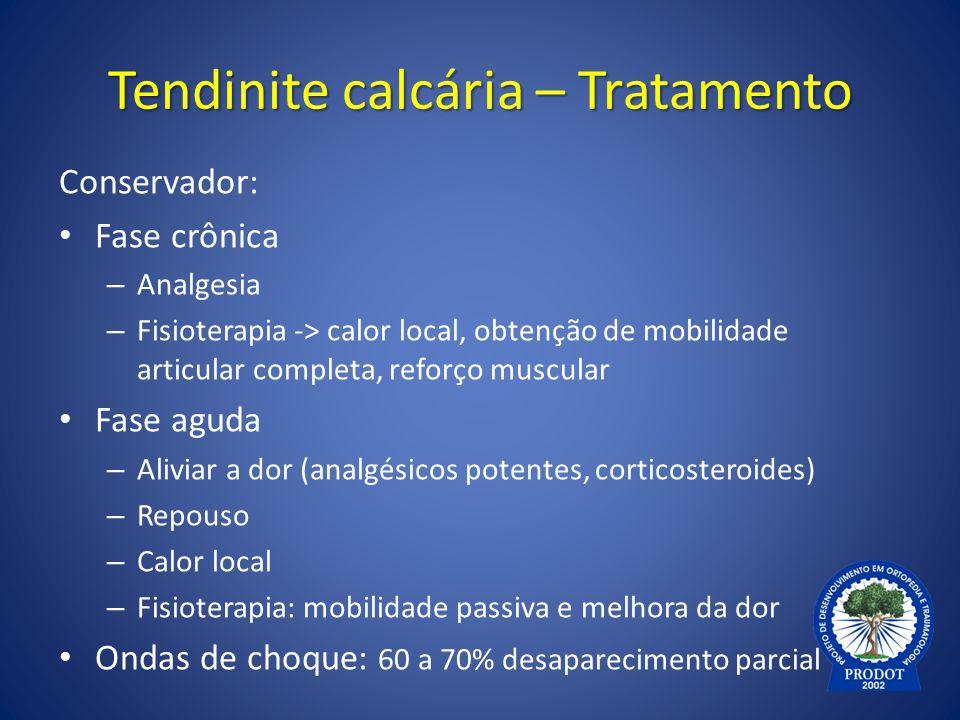Tendinite calcária – Tratamento Conservador: Fase crônica – Analgesia – Fisioterapia -> calor local, obtenção de mobilidade articular completa, reforç