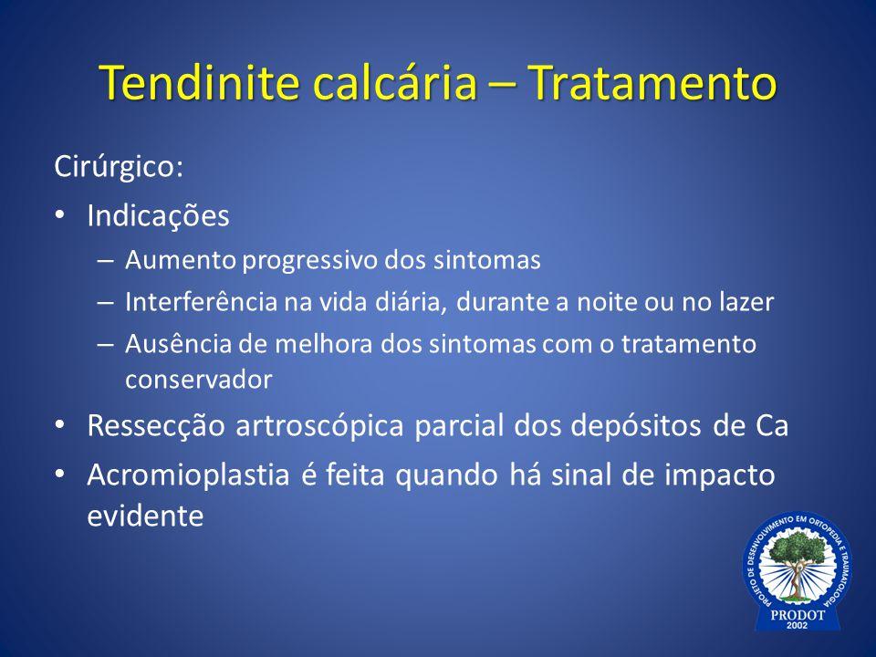 Tendinite calcária – Tratamento Cirúrgico: Indicações – Aumento progressivo dos sintomas – Interferência na vida diária, durante a noite ou no lazer –