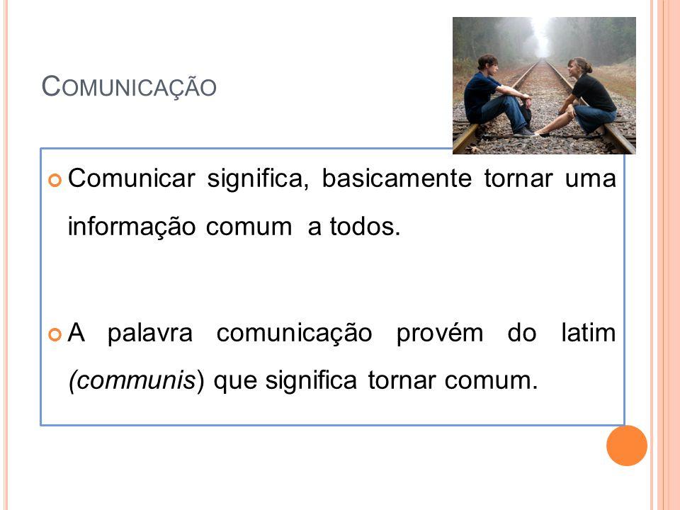 C OMUNICAÇÃO Comunicar significa, basicamente tornar uma informação comum a todos. A palavra comunicação provém do latim (communis) que significa torn