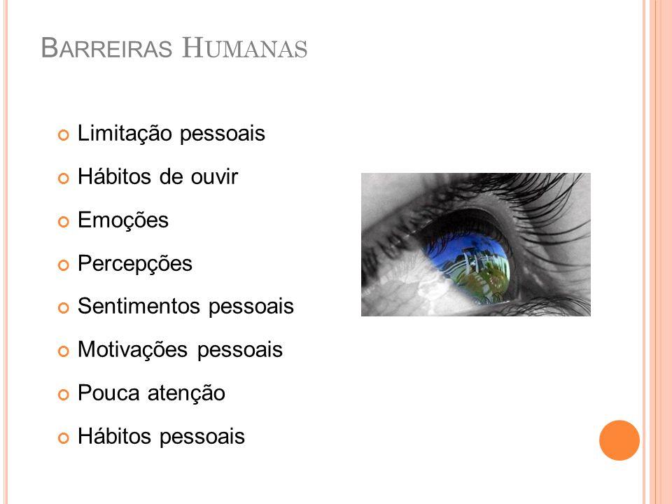 B ARREIRAS H UMANAS Limitação pessoais Hábitos de ouvir Emoções Percepções Sentimentos pessoais Motivações pessoais Pouca atenção Hábitos pessoais