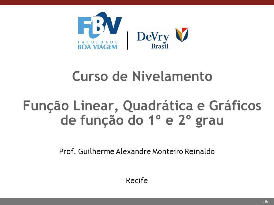 1 Curso de Nivelamento Função Linear, Quadrática e Gráficos de função do 1º e 2º grau Prof. Guilherme Alexandre Monteiro Reinaldo Recife