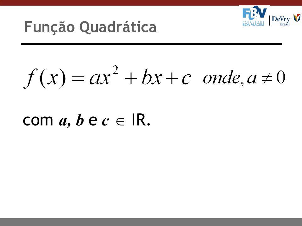 com a, b e c  IR. Função Quadrática