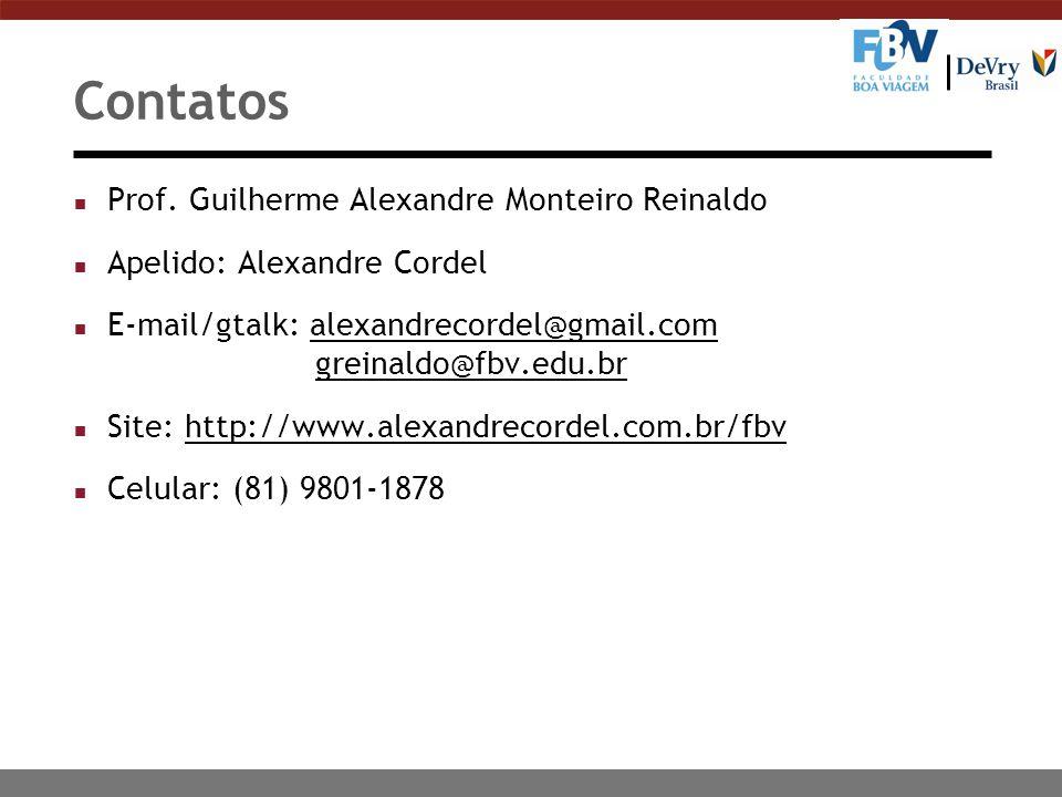 Contatos n Prof. Guilherme Alexandre Monteiro Reinaldo n Apelido: Alexandre Cordel n E-mail/gtalk: alexandrecordel@gmail.com greinaldo@fbv.edu.bralexa