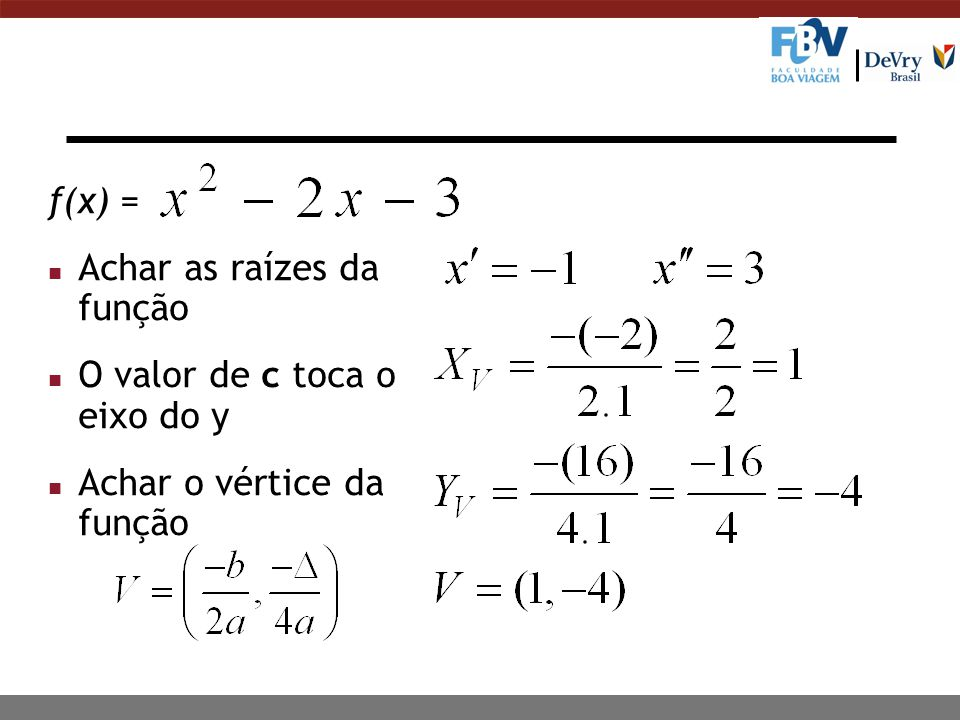f(x) = n Achar as raízes da função n O valor de c toca o eixo do y n Achar o vértice da função