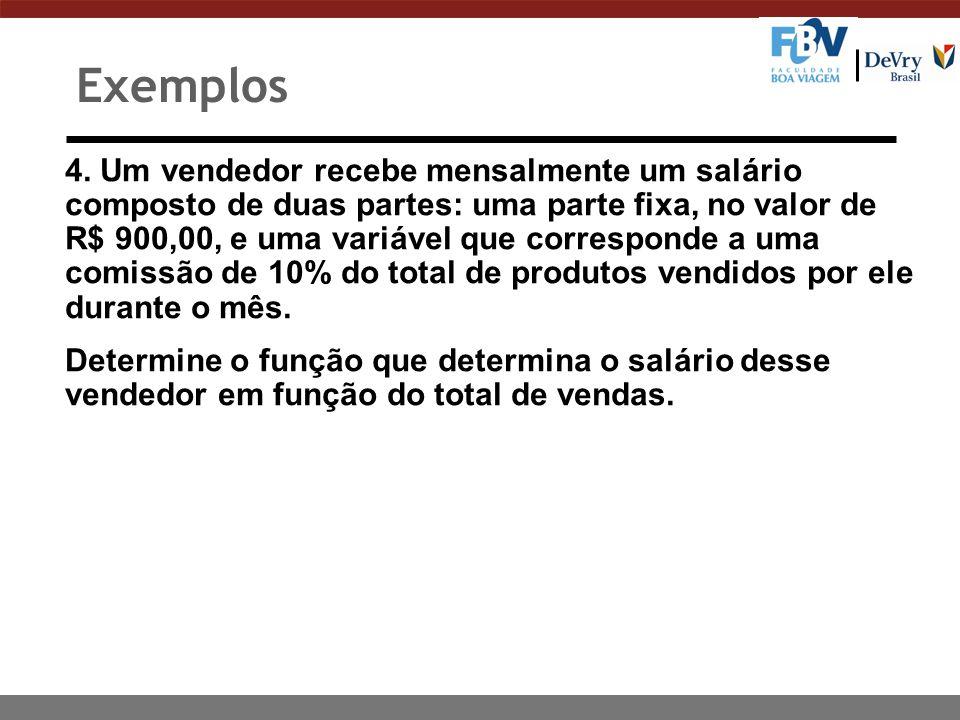 4. Um vendedor recebe mensalmente um salário composto de duas partes: uma parte fixa, no valor de R$ 900,00, e uma variável que corresponde a uma comi