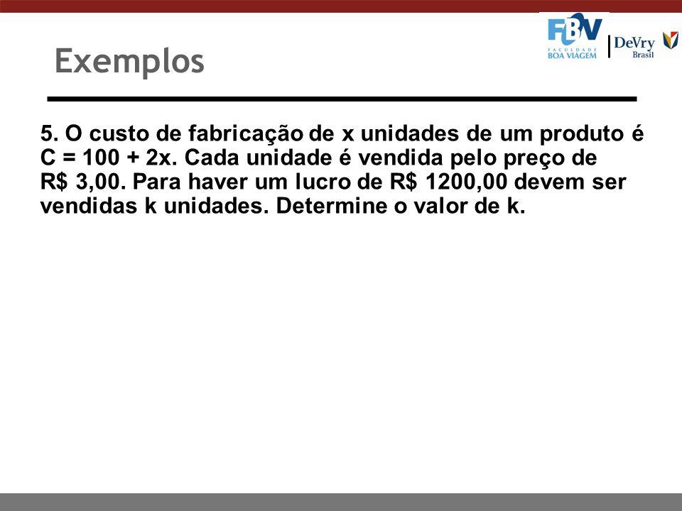 5. O custo de fabricação de x unidades de um produto é C = 100 + 2x. Cada unidade é vendida pelo preço de R$ 3,00. Para haver um lucro de R$ 1200,00 d