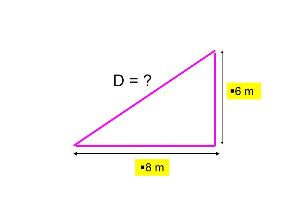  8 m  6 m D = ?