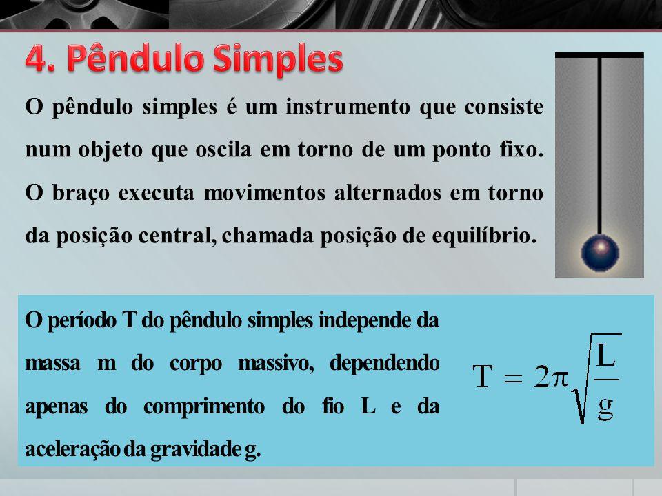 O pêndulo simples é um instrumento que consiste num objeto que oscila em torno de um ponto fixo. O braço executa movimentos alternados em torno da pos