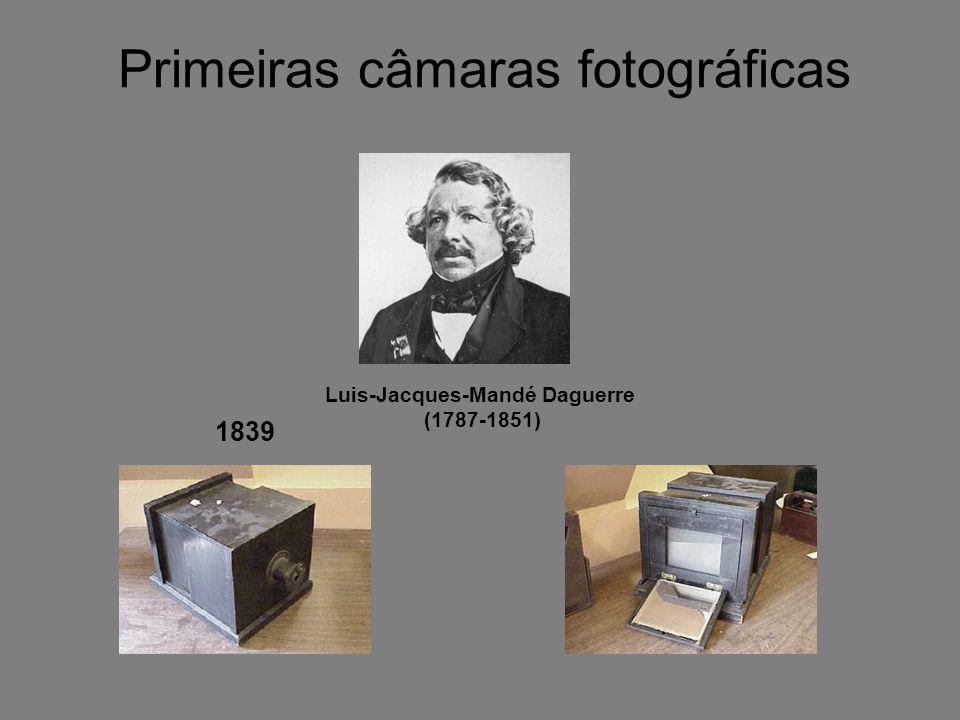 Primeiras câmaras fotográficas Luis-Jacques-Mandé Daguerre (1787-1851) 1839
