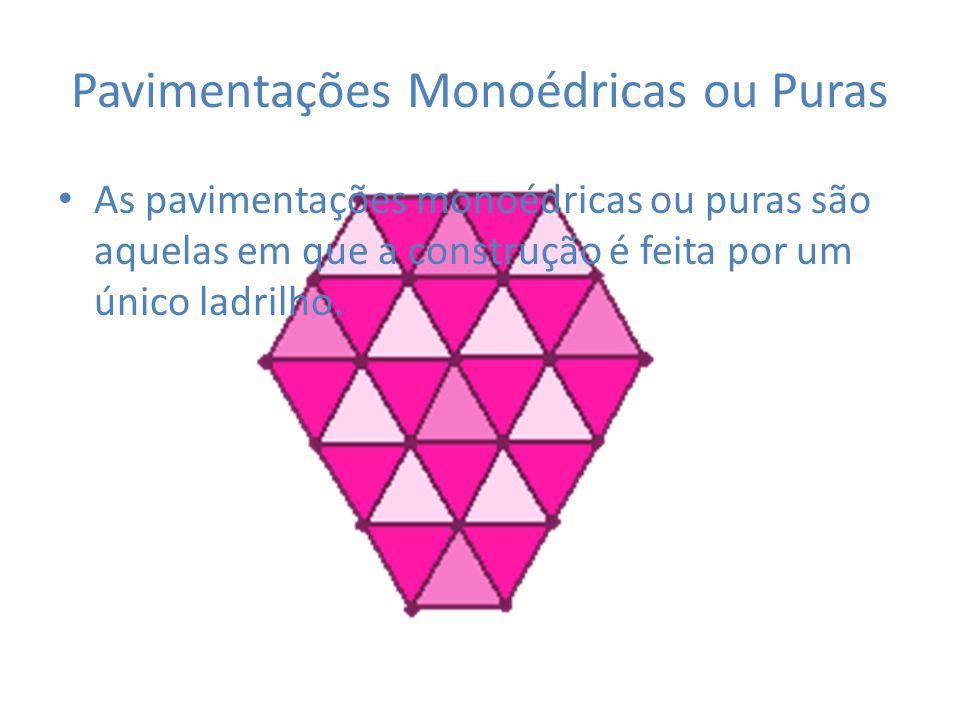 Pavimentações Monoédricas ou Puras As pavimentações monoédricas ou puras são aquelas em que a construção é feita por um único ladrilho.