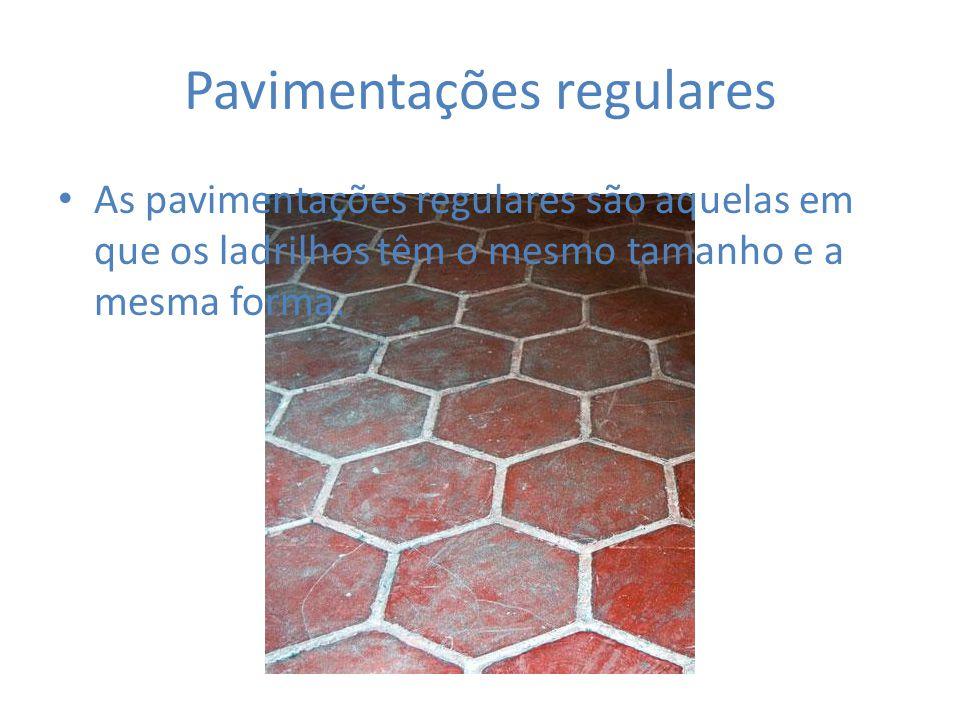 Pavimentações regulares As pavimentações regulares são aquelas em que os ladrilhos têm o mesmo tamanho e a mesma forma.