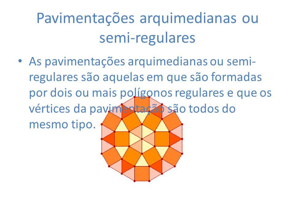 Pavimentações demiregulares As pavimentações demiregulares são aquelas que são constituídas por mais de um tipo de polígonos regulares e por mais de um tipo de vértices.