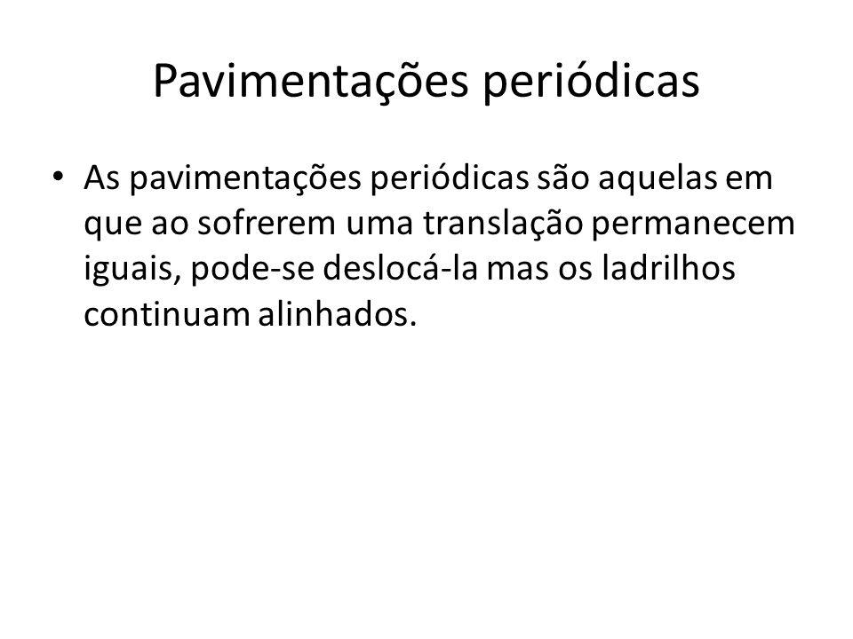 Pavimentações periódicas As pavimentações periódicas são aquelas em que ao sofrerem uma translação permanecem iguais, pode-se deslocá-la mas os ladrilhos continuam alinhados.