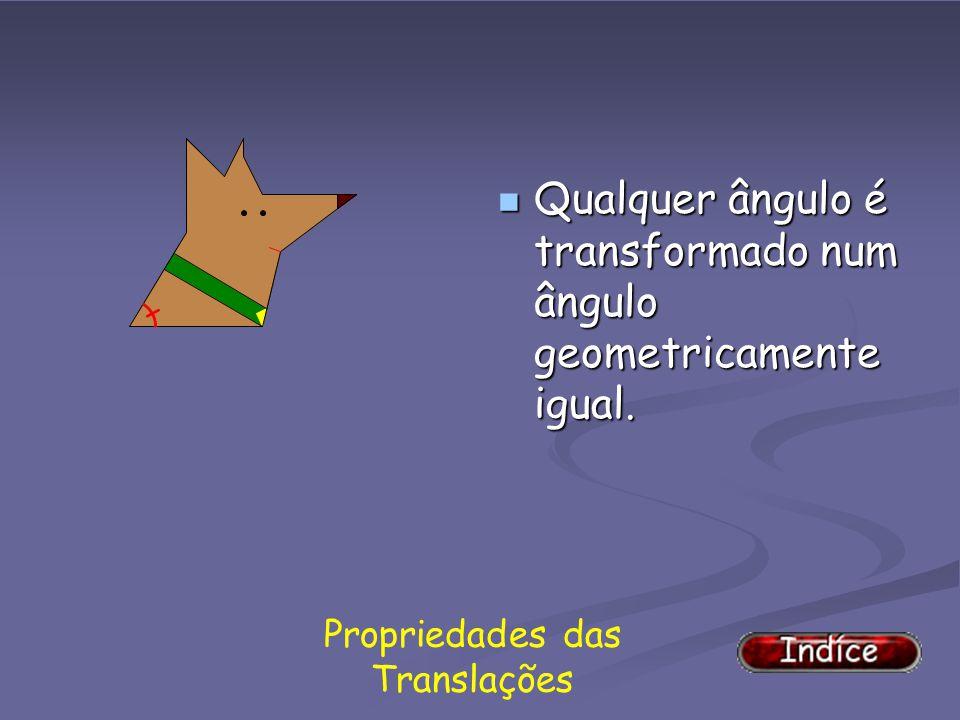 Qualquer segmento de recta é transformado num segmento de recta paralelo ao primeiro e com o mesmo comprimento.