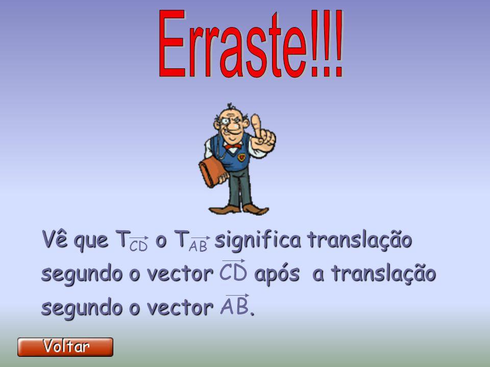 Olha que a translação T◦T = T, em que=+ Olha que a translação T CD ◦T AB = T w, em que w = AB + CD.