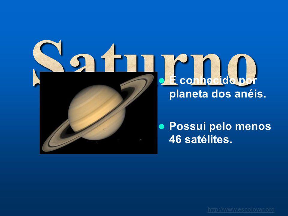 http://www.escolovar.org É o maior planeta do Sistema Solar, com uma massa 318 vezes superior à da Terra. Possui 63 satélites.
