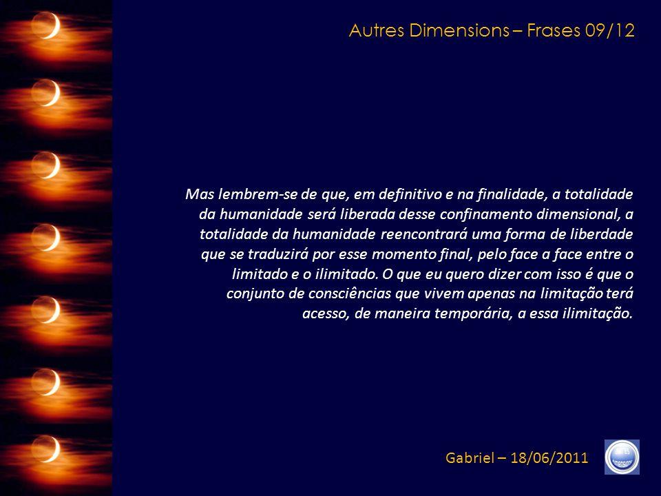 Autres Dimensions – Frases 08/12 Gabriel – 18/06/2011 Assim, o conjunto da evolução é traçado.
