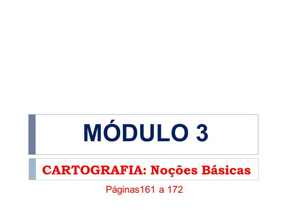 CARTOGRAFIA: Noções Básicas MÓDULO 3 Páginas161 a 172