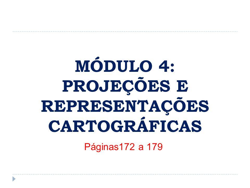 MÓDULO 4: PROJEÇÕES E REPRESENTAÇÕES CARTOGRÁFICAS Páginas172 a 179