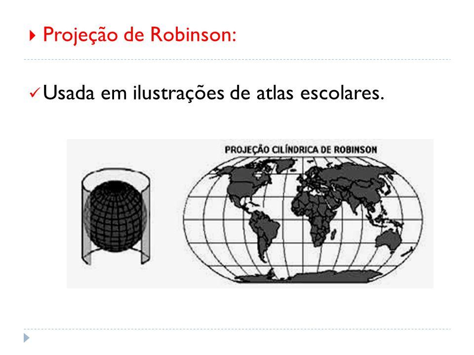  Projeção de Robinson: Usada em ilustrações de atlas escolares.