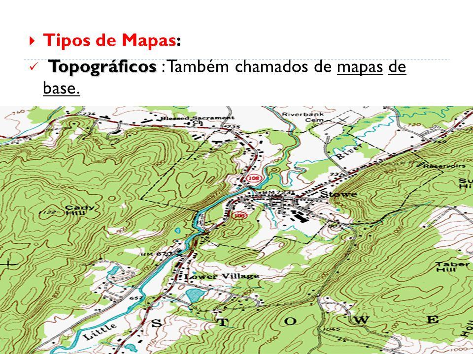  Tipos de Mapas: Topográficos Topográficos : Também chamados de mapas de base.