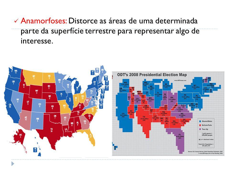 Anamorfoses: Distorce as áreas de uma determinada parte da superfície terrestre para representar algo de interesse.