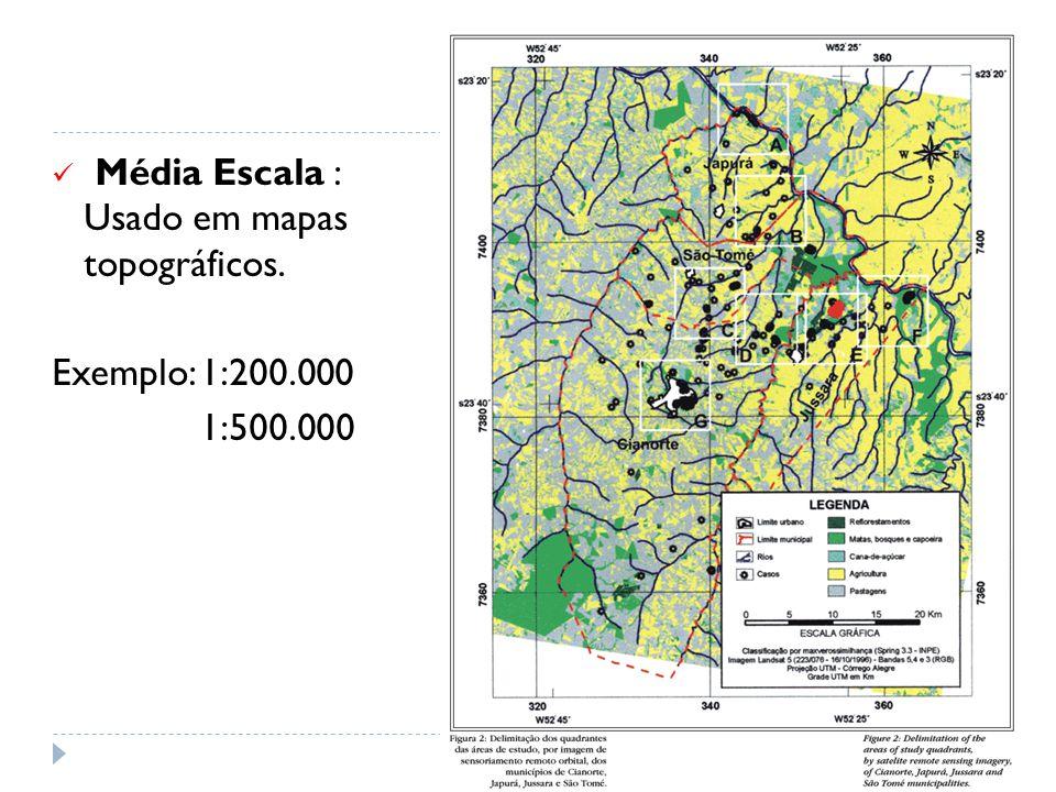 Média Escala : Usado em mapas topográficos. Exemplo: 1:200.000 1:500.000