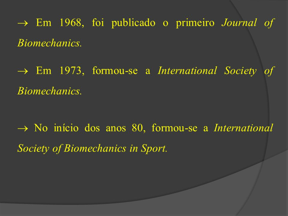  Em 1968, foi publicado o primeiro Journal of Biomechanics.