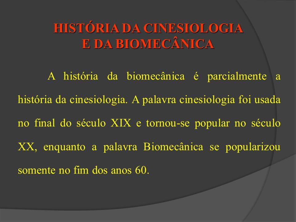 HISTÓRIA DA CINESIOLOGIA E DA BIOMECÂNICA A história da biomecânica é parcialmente a história da cinesiologia. A palavra cinesiologia foi usada no fin