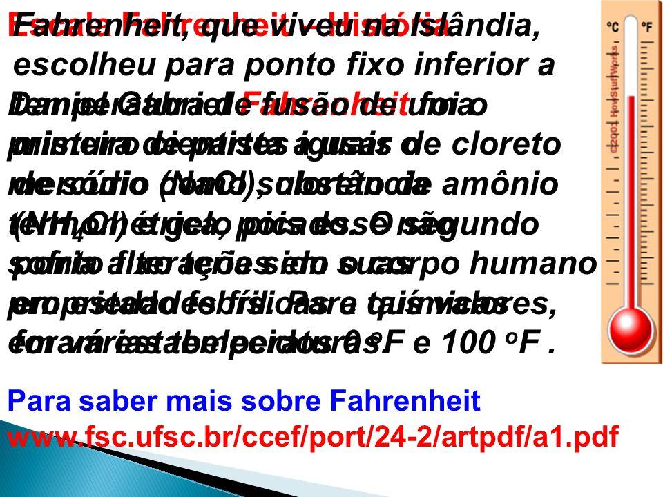 Escala Fahrenheit – História Daniel Gabriel Fahrenheit foi o primeiro cientista a usar o mercúrio como substância termométrica, pois esse não sofria a