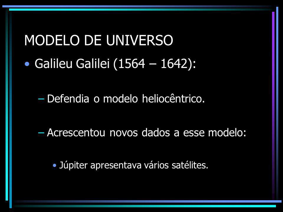MODELO DE UNIVERSO Johannes Kepler (1571 – 1630) anunciou 3 leis: –A trajetória dos planetas era elíptica; –O Sol estaria situado em um dos pontos dessa elipse; –Os planetas mais afastados do Sol teriam órbitas maiores.