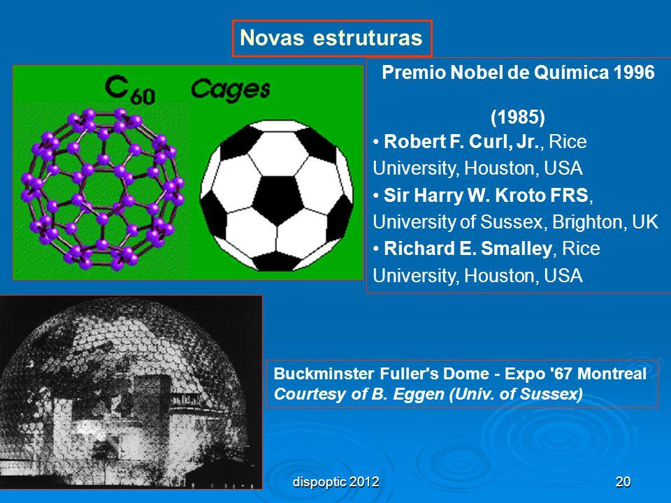 20 Novas estruturas Premio Nobel de Química 1996 (1985) Robert F. Curl, Jr., Rice University, Houston, USA Sir Harry W. Kroto FRS, University of Susse