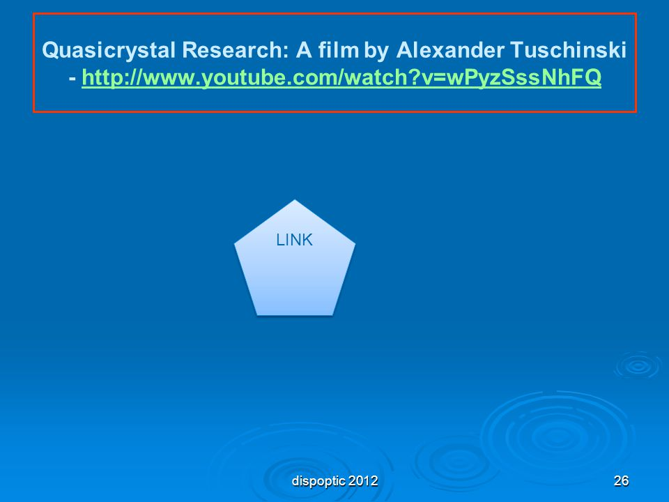 Quasicrystal Research: A film by Alexander Tuschinski - http://www.youtube.com/watch?v=wPyzSssNhFQhttp://www.youtube.com/watch?v=wPyzSssNhFQ dispoptic 201226 LINK